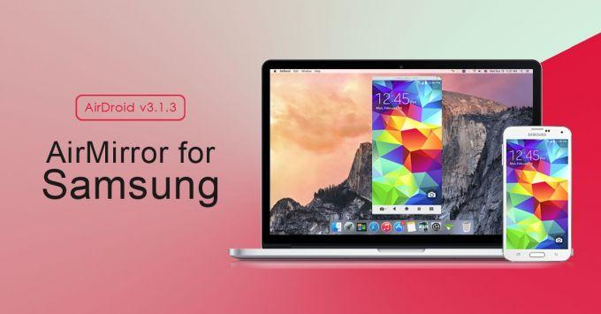 AirDroid v3.1.3 suportă acum funcția AirMirror pentru majoritatea device-urile Samsung samsung ota airdroid